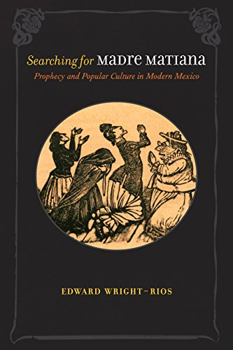 Searching for Madre Matiana: Prophecy and Popular Culture in Modern Mexico (Diálogos Series) (English Edition)