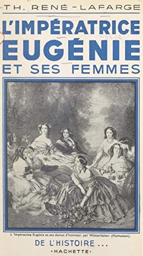 L'impératrice Eugénie et ses femmes (French Edition) - Imperatrice Eugenie