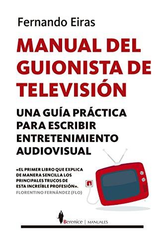 Manual del guionista de televisión / Television Writer's Manual: Una Guia Practica Para Escribir Entretenimiento Audiovisual