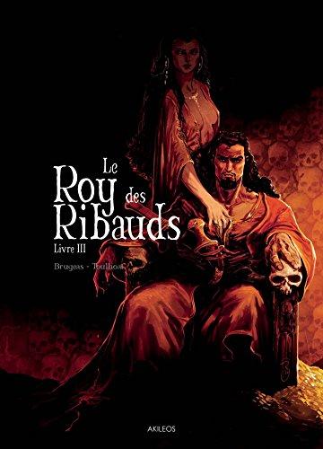 Le roy des ribauds [Bande dessinée] [Série] (t.03) : Le roy des ribauds. Livre 3