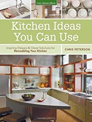 Kitchen Ideas You Can Use: Inspiring Designs & Clever Solutions for Remodeling Your Kitchen by Chris Peterson (2014-02-15)