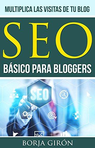 SEO básico para bloggers: Multiplica las visitas de tu blog (SEO para bloggers nº 1) por Borja Girón