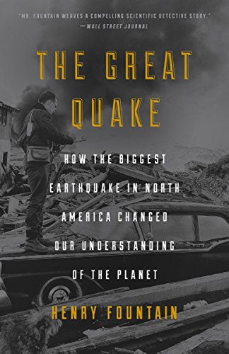 The Great Quake: How the Biggest Earthquake in North America Changed Our Understanding of the Planet: How the Biggest Earthquake in North America Changed Our Understanding of the Planet