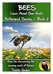 BEES: Learn About Your World - Arthropod Series - Book 2 (Nature - Arthropod Series)