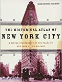 The Historical Atlas of New York City: A Visual Celebration of 400 Years of New York City's History - Dr Eric Homberger