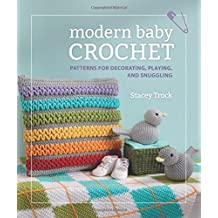 Modern Baby Crochet: Patterns for Decorating, Playing, and Snuggling by Stacey Trock (2014-01-07)
