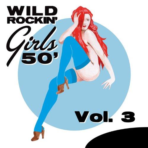 Wild Rockin' Girls 50', Vol. 3 (S 50 Girl ')