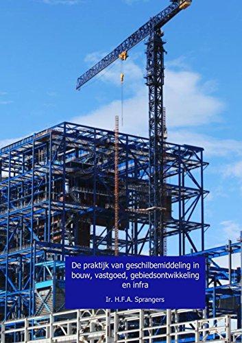 De praktijk van geschilbemiddeling in bouw, vastgoed, gebiedsontwikkeling en infra: Een innovatief instrument voor risicomanagement