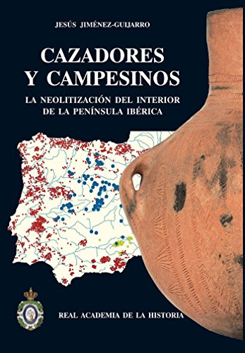 Cazadores y Campesinos: : La neolitización del interior de la Península Ibérica. (Bibliotheca Archaeologica Hispana.) por Jesús Jiménez Guijarro