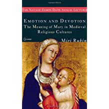 Emotion and Devotion: The Meaning of Mary in Medieval Religious Cultures (Natalie Zemon Davies Annual Lecture Series)