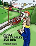 Molly The Trolley And Bud by Ryke Leigh Douglas (2008-09-22)