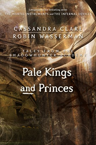 Pale Kings and Princes (Tales from the Shadowhunter Academy 6) by Cassandra Clare