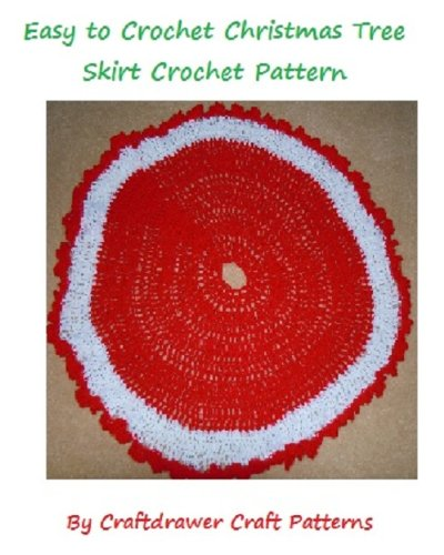 Easy to Crochet Christmas Tree Skirt Pattern - An Easy to Crochet Tree Skirt Pattern plus A Tree Skirt with Holly Leaves Pattern (English Edition) -