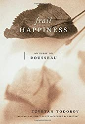 Frail Happiness: An Essay on Rousseau by Tzvetan Todorov (2001-03-02)