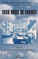 1968 hors de France - Histoire et constructions historiographiques de Denis Rolland