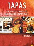 Tapas: Die 101 besten Rezepte aus Spaniens Tapas-Bars