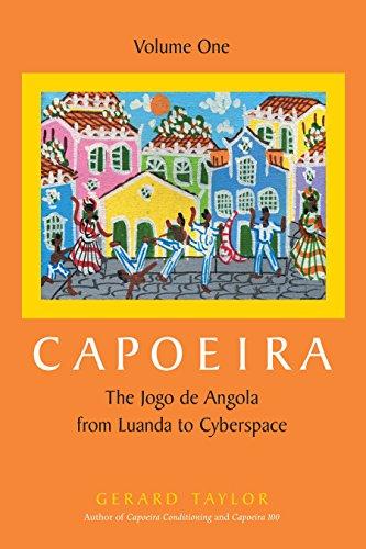 Capoeira: The Jogo de Angola from Luanda to Cyberspace: v. 1 por Gerard Taylor