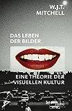 Das Leben der Bilder: Eine Theorie der visuellen Kultur (Beck'sche Reihe)