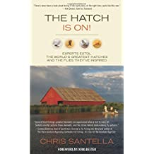 Hatch Is On!: Experts Extol The World's Greatest Hatches And The Flies They'Ve Inspired First edition by Santella, Chris (2013) Paperback