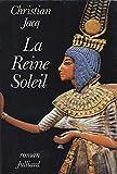 La Reine-Soleil : L'aimée de Toutankhamon / Christian Jacq | Jacq, Christian. Auteur