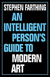 An Intelligent Person's Guide to Modern Art (Intelligent Person's Guides) by Stephen Farthing (2002-09-12)