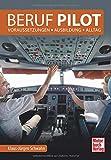 Beruf Pilot: Voraussetzungen -Ausbildung - Alltag - Klaus-Jürgen Schwahn