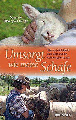 Preisvergleich Produktbild Umsorgt wie meine Schafe: Was eine Schäferin über Gott und die Psalmen gelernt hat