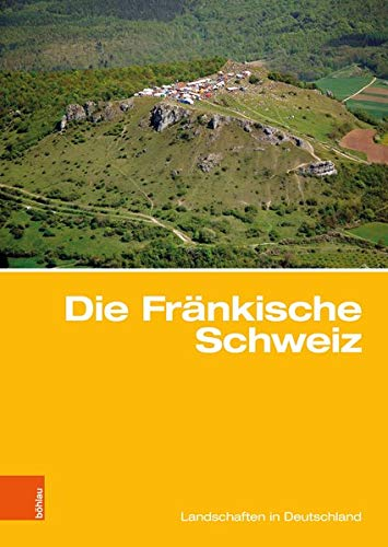 Die Fränkische Schweiz: Traditionsreiche touristische Region in einer Karstlandschaft (Landschaften in Deutschland, Band 81)
