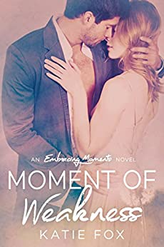 Moment of Weakness (Embracing Moments Book 1) by [Fox, Katie]