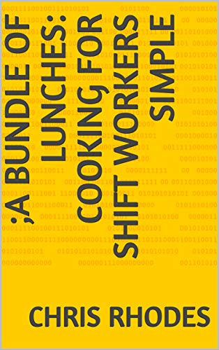 A bundle of lunches: cooking for shift workers simple (rhodes cook books) (English Edition)