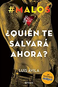#Malos. ¿Quién te salvará ahora? par Luis Avila