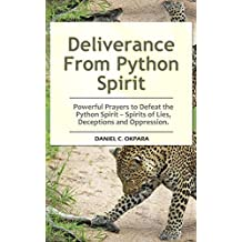 Deliverance From Python Spirit: Powerful Prayers to Defeat the Python Spirit – Spirit of Lies, Deceptions and Oppression. (Deliverance Series Book 3) (English Edition)