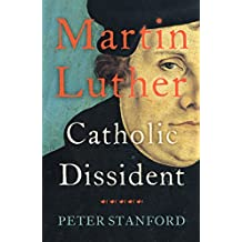 Martin Luther: Catholic Dissident (English Edition)