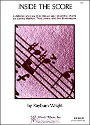 Inside the Score: A Detailed Analysis of 8 Classic Jazz Ensemble Charts (191p) by Rayburn Wright (1982-05-25)