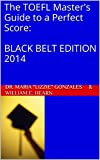 The TOEFL Master's Guide to a Perfect Score:  BLACK BELT EDITION 2014 (PraxisGroup International Academic Series) (English Edition)