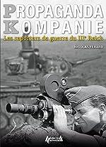 PROPAGANDA KOMPANIEN REPORTERS DU IIIè REICH (FR) de Nicolas FERARD