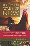 It's Time to Wake Up Now: The Top Ten Myths that Can Hijack Spiritual Awakening by Don Oakley (2016-06-17)