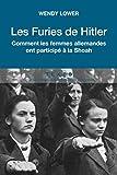 Les Furies de Hitler. Comment les femmes allemandes ont participé à la Shoah