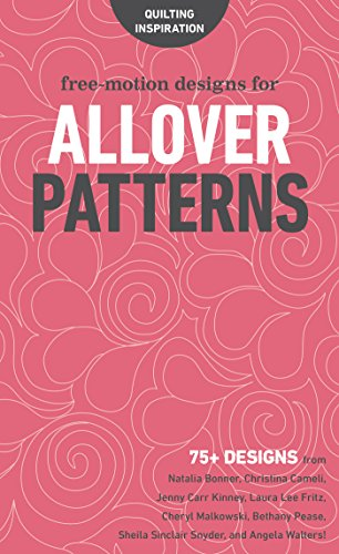Free-Motion Designs for Allover Patterns: 75+ Designs from Natalia Bonner, Christina Cameli, Jenny Carr Kinney, Laura Lee Fritz, Cheryl Malkowski, Bethany ... and Angela Walters! (English Edition) -