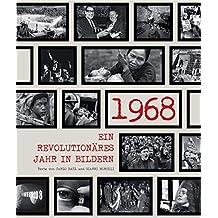 1968: Ein revolutionäres Jahr in Bildern. Die Chronik in über 100 Fotografien. Hintergründe zu Kultur, Politik und Geschichte