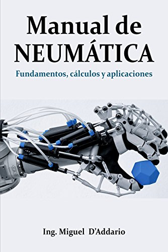 Manual de Neumática: Fundamentos, cálculos y aplicaciones por Miguel D'Addario