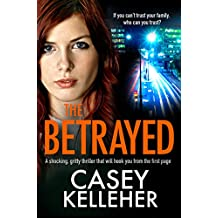 The Betrayed: A shocking, gritty thriller that will hook you from the first page (Byrne Family Trilogy Book 1)