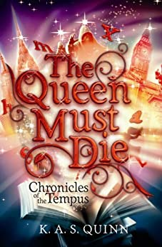 The Queen Must Die (Chronicles of the Tempus Book 1) by [Quinn, K. A. S.]