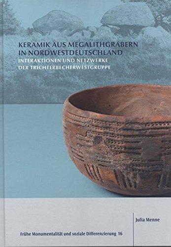 Keramik aus Megalithgräbern in Nordwestdeutschland: Interaktionen und Netzwerke der Trichterbecherwestgruppe (Frühe Monumentalität und soziale Differenzierung)