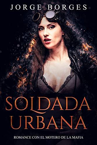 Soldada Urbana: Romance con el Motero de la Mafia de Jorge Borges