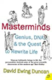 Masterminds: Genius, DNA, and the Quest to Rewrite Life