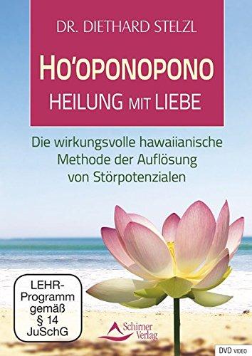 Ho`oponopono - Heilen mit Liebe - Die wirkungsvolle hawaiianische Methode der Auflösung von Störpotentialen