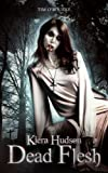 Dead Flesh (Kiera Hudson Series Two 1) by Tim O'Rourke