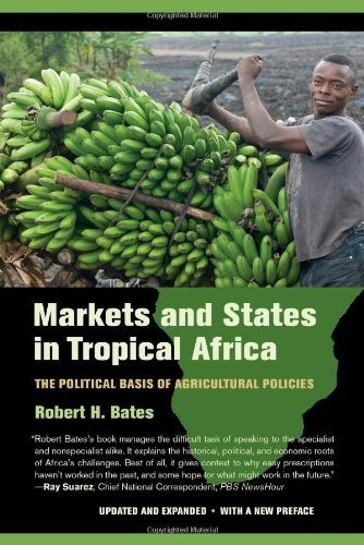 Markets and States in Tropical Africa: The Political Basis of Agricultural Policies by Robert H. Bates (2014-05-16)