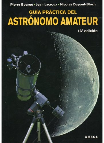 Descargar Libro GUÍA PRÁCTICA DEL ASTRÓNOMO AMATEUR (GUIAS DEL NATURALISTA-ASTRONOMÍA-METEOROLOGÍA) de BOURGE-LACROUX